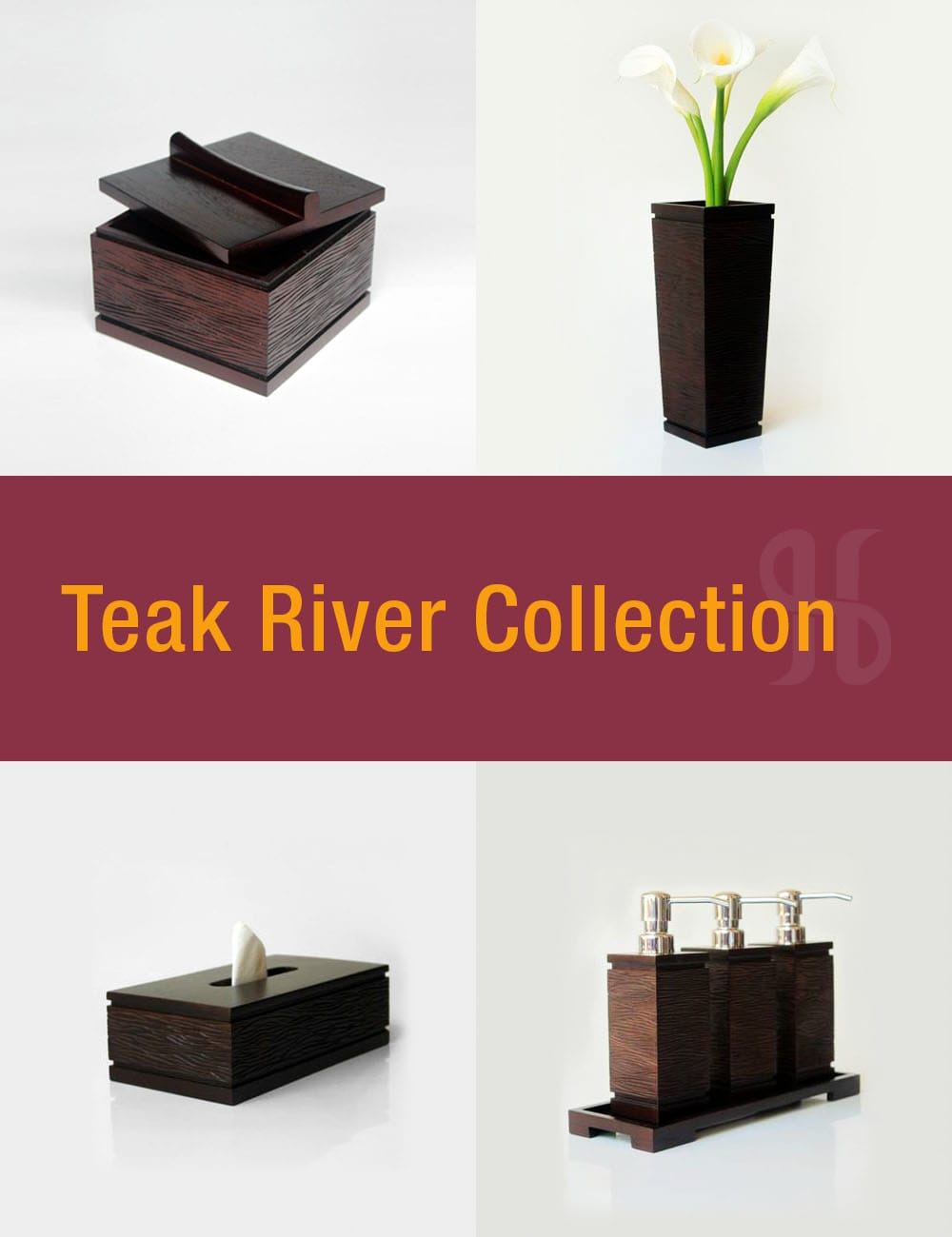 Teak River Collection